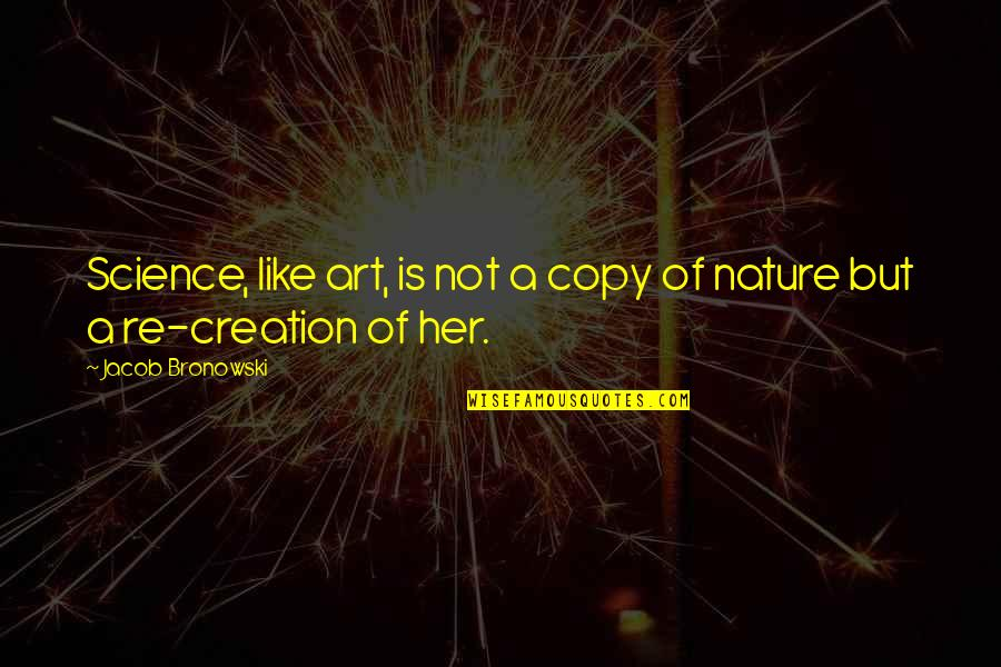 Art And Copy Quotes By Jacob Bronowski: Science, like art, is not a copy of
