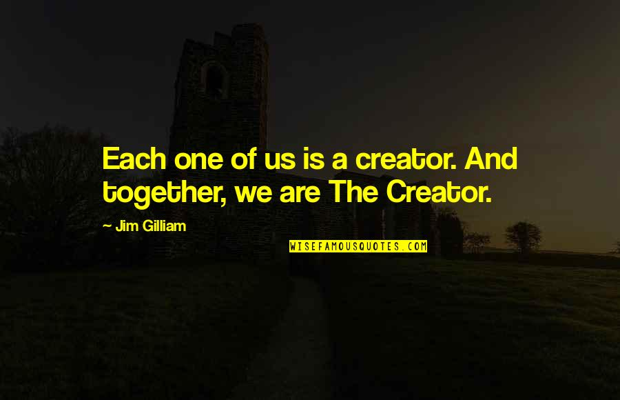 Art And Copy Quotes By Jim Gilliam: Each one of us is a creator. And