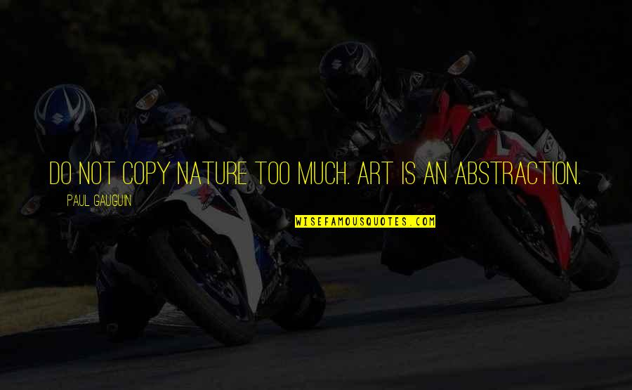 Art And Copy Quotes By Paul Gauguin: Do not copy nature too much. Art is