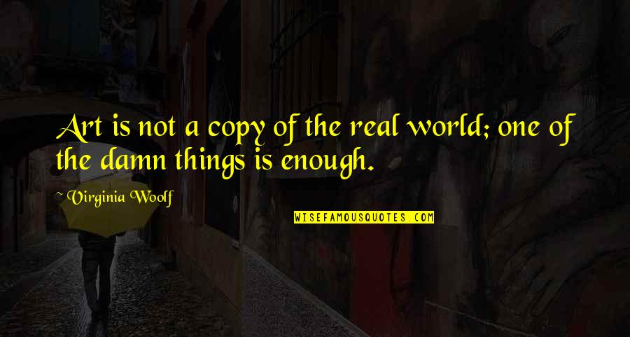 Art And Copy Quotes By Virginia Woolf: Art is not a copy of the real