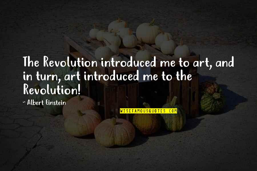 Art History Quotes By Albert Einstein: The Revolution introduced me to art, and in