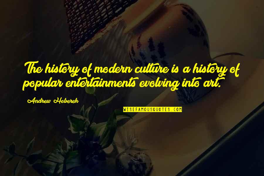 Art History Quotes By Andrew Hoberek: The history of modern culture is a history