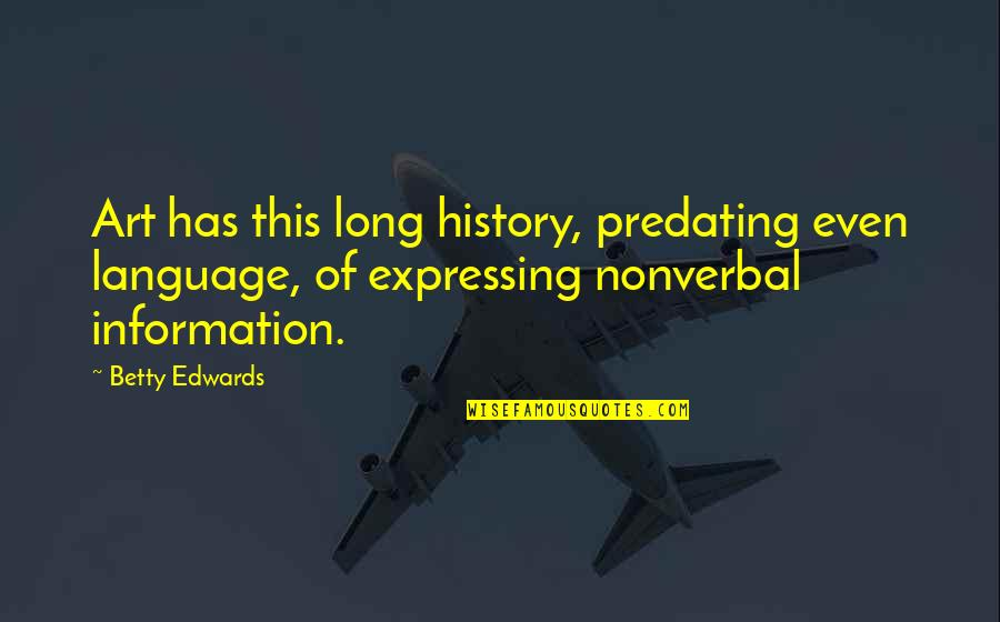 Art History Quotes By Betty Edwards: Art has this long history, predating even language,