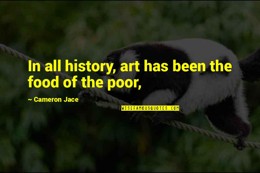 Art History Quotes By Cameron Jace: In all history, art has been the food