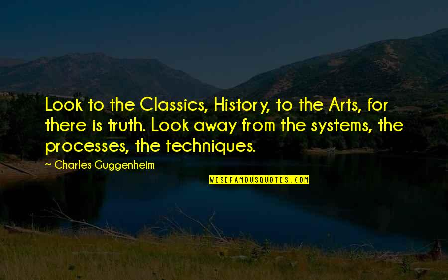 Art History Quotes By Charles Guggenheim: Look to the Classics, History, to the Arts,
