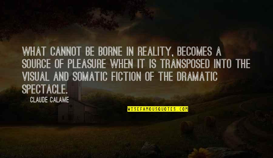 Art History Quotes By Claude Calame: What cannot be borne in reality, becomes a