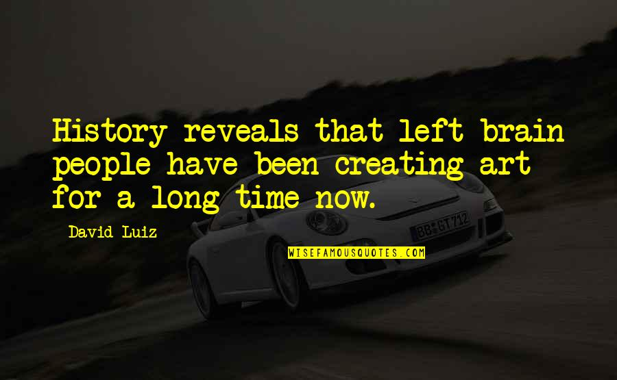 Art History Quotes By David Luiz: History reveals that left-brain people have been creating