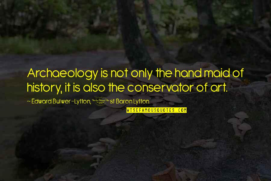 Art History Quotes By Edward Bulwer-Lytton, 1st Baron Lytton: Archaeology is not only the hand maid of