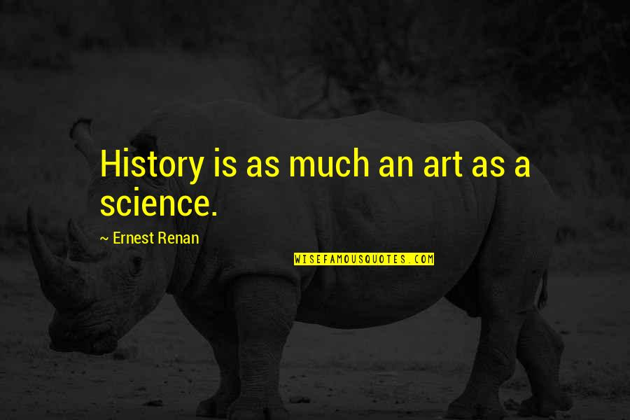 Art History Quotes By Ernest Renan: History is as much an art as a