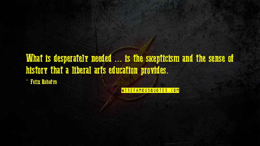 Art History Quotes By Felix Rohatyn: What is desperately needed ... is the skepticism