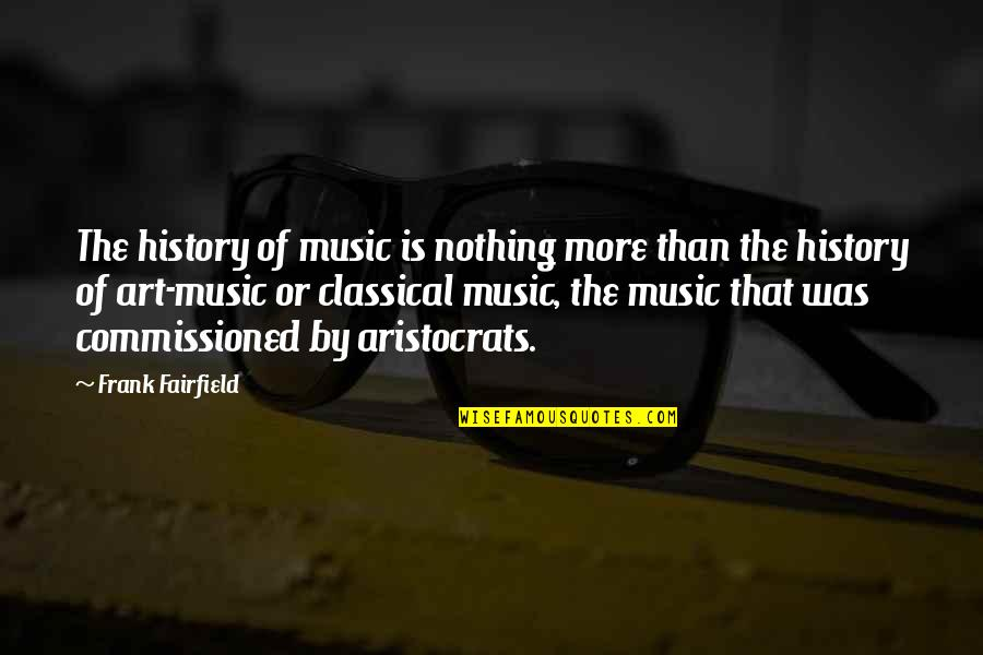 Art History Quotes By Frank Fairfield: The history of music is nothing more than
