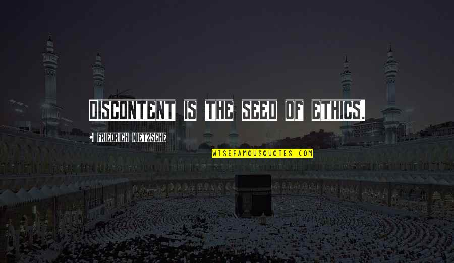 Art History Quotes By Friedrich Nietzsche: Discontent is the seed of ethics.