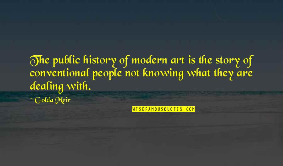 Art History Quotes By Golda Meir: The public history of modern art is the