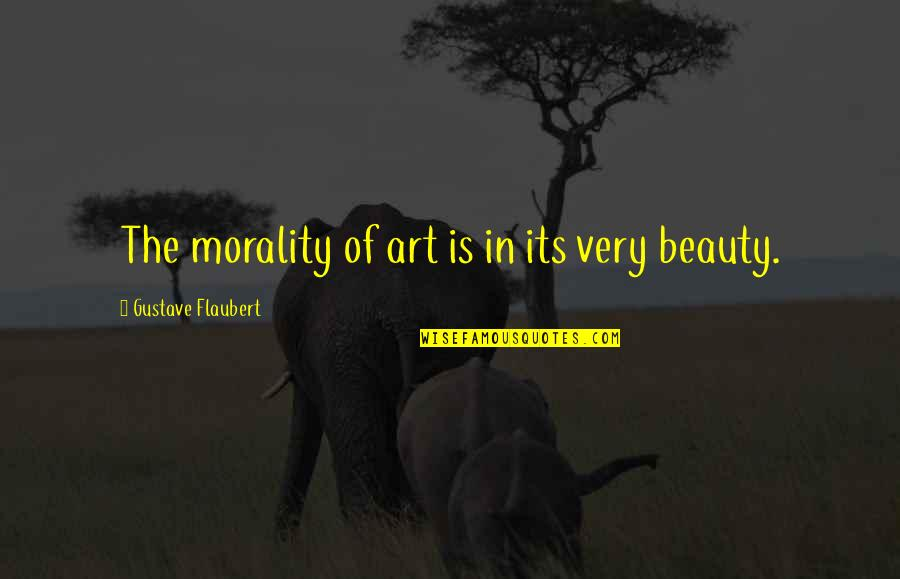 Art History Quotes By Gustave Flaubert: The morality of art is in its very
