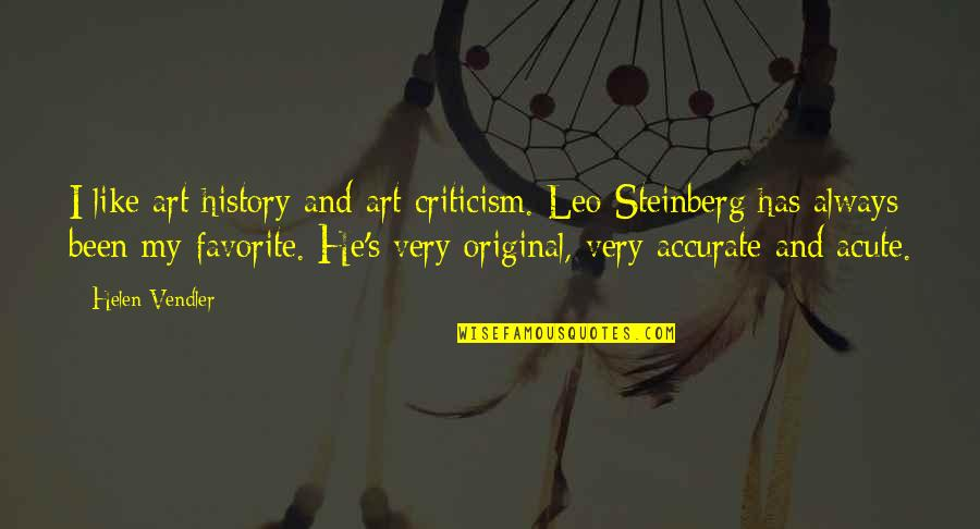 Art History Quotes By Helen Vendler: I like art history and art criticism. Leo