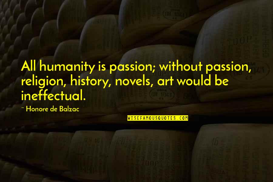 Art History Quotes By Honore De Balzac: All humanity is passion; without passion, religion, history,