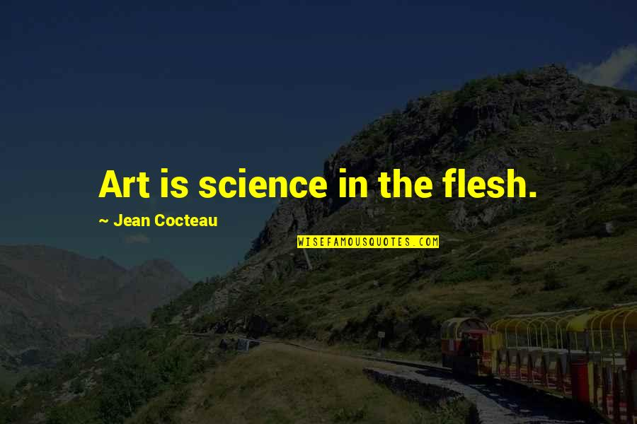 Art History Quotes By Jean Cocteau: Art is science in the flesh.