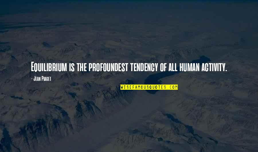 Art History Quotes By Jean Piaget: Equilibrium is the profoundest tendency of all human