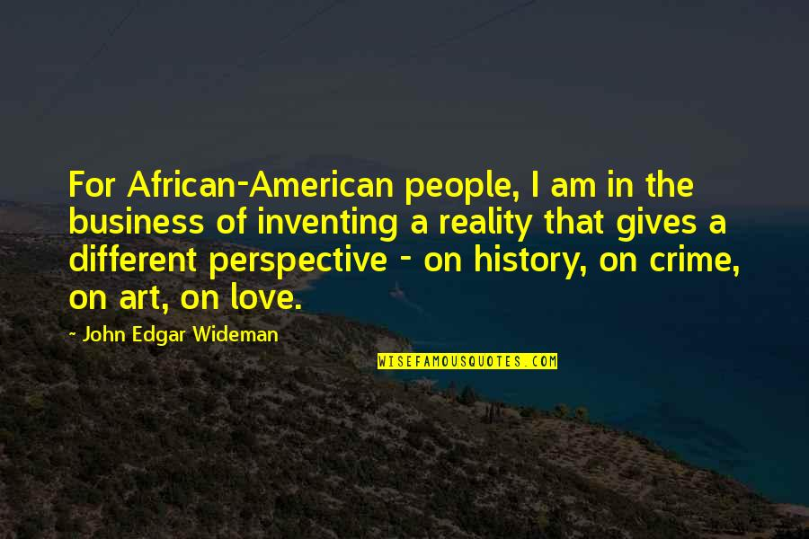 Art History Quotes By John Edgar Wideman: For African-American people, I am in the business