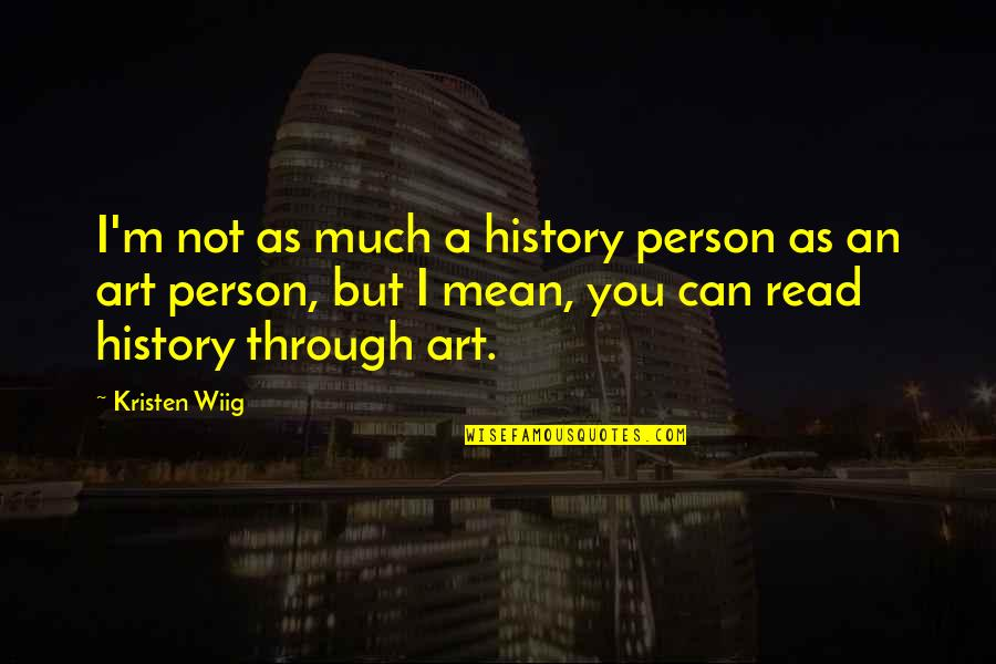 Art History Quotes By Kristen Wiig: I'm not as much a history person as
