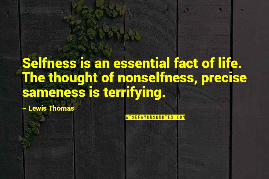 Art History Quotes By Lewis Thomas: Selfness is an essential fact of life. The