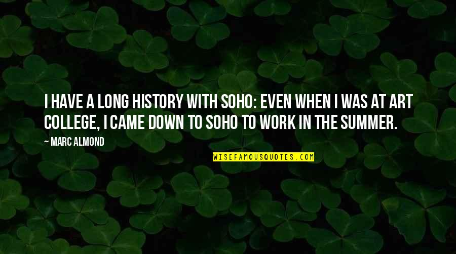 Art History Quotes By Marc Almond: I have a long history with Soho: even