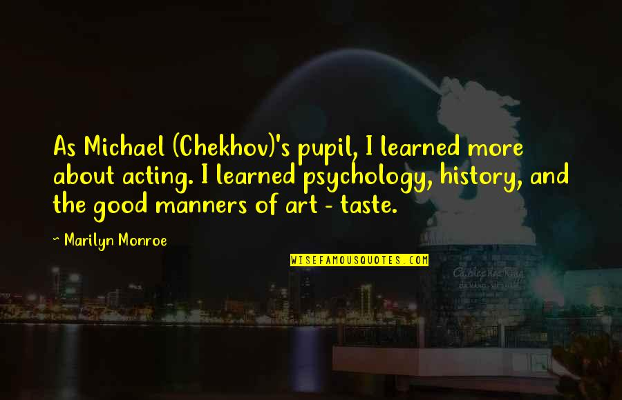 Art History Quotes By Marilyn Monroe: As Michael (Chekhov)'s pupil, I learned more about