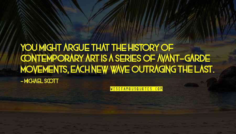 Art History Quotes By Michael Scott: You might argue that the history of contemporary