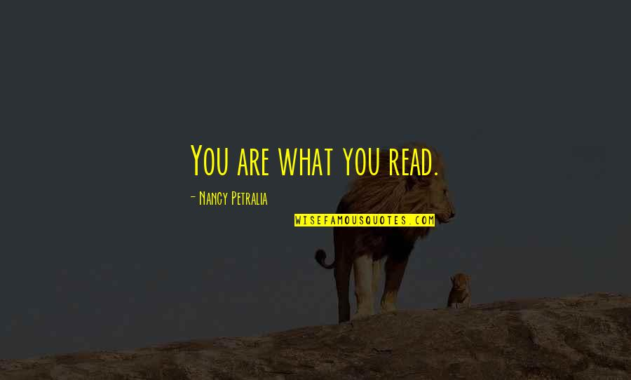 Art History Quotes By Nancy Petralia: You are what you read.