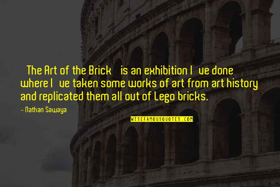 Art History Quotes By Nathan Sawaya: 'The Art of the Brick' is an exhibition