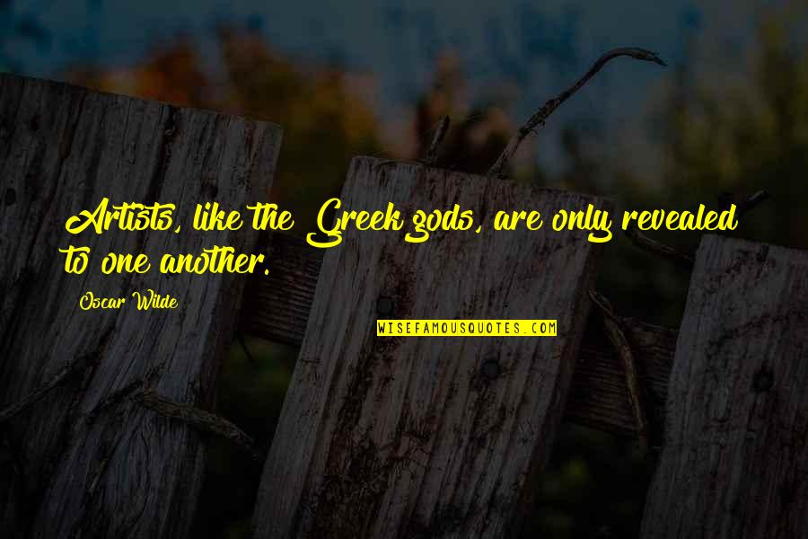 Art History Quotes By Oscar Wilde: Artists, like the Greek gods, are only revealed