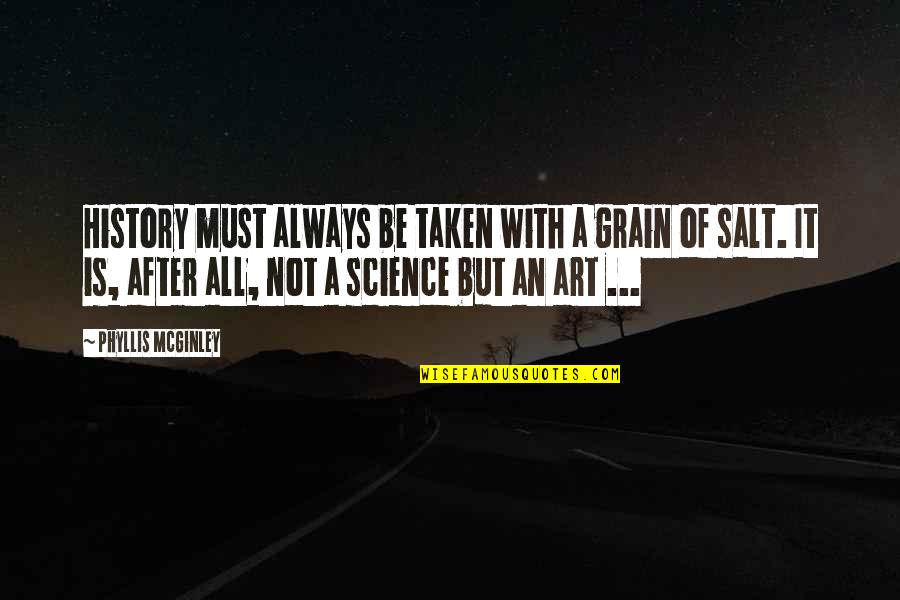 Art History Quotes By Phyllis McGinley: History must always be taken with a grain