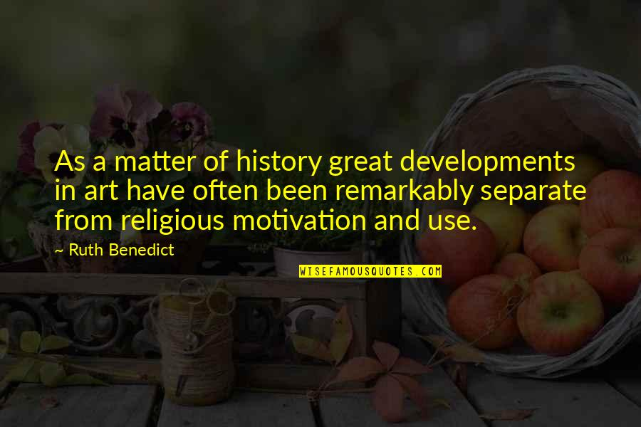 Art History Quotes By Ruth Benedict: As a matter of history great developments in