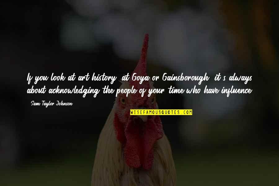 Art History Quotes By Sam Taylor-Johnson: If you look at art history, at Goya
