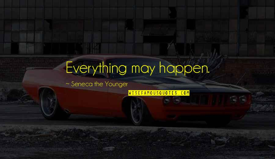 Art History Quotes By Seneca The Younger: Everything may happen.