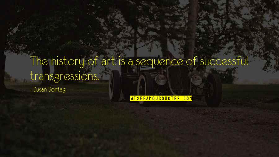 Art History Quotes By Susan Sontag: The history of art is a sequence of