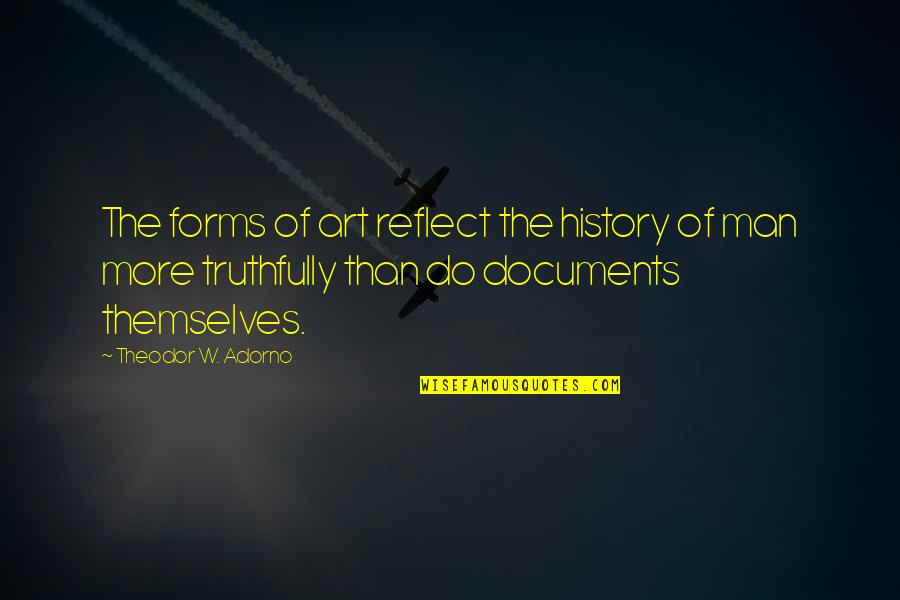 Art History Quotes By Theodor W. Adorno: The forms of art reflect the history of