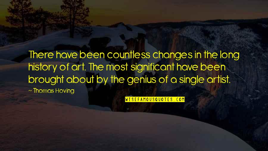 Art History Quotes By Thomas Hoving: There have been countless changes in the long