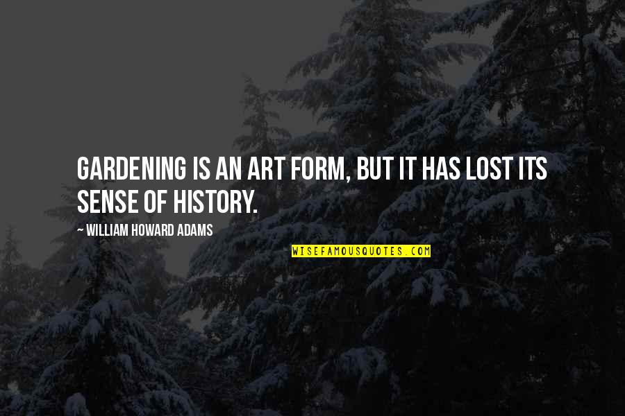 Art History Quotes By William Howard Adams: Gardening is an art form, but it has