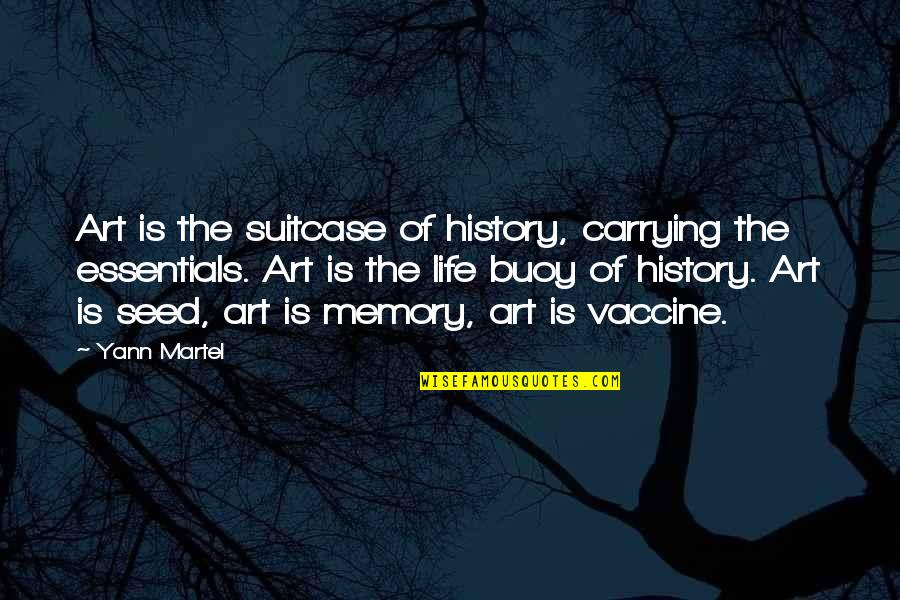 Art History Quotes By Yann Martel: Art is the suitcase of history, carrying the