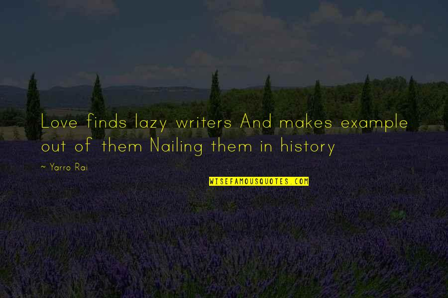 Art History Quotes By Yarro Rai: Love finds lazy writers And makes example out