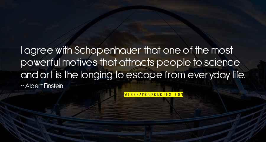 Art In Everyday Life Quotes By Albert Einstein: I agree with Schopenhauer that one of the