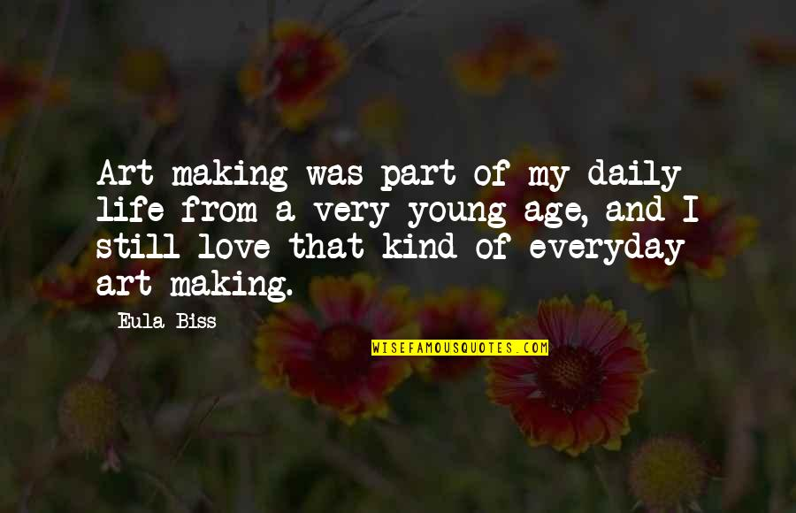Art In Everyday Life Quotes By Eula Biss: Art-making was part of my daily life from