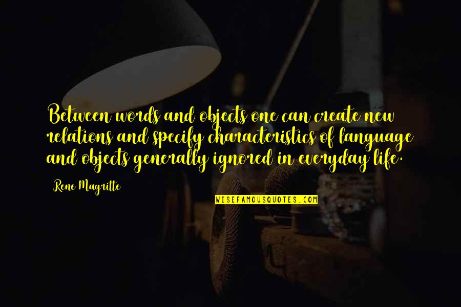 Art In Everyday Life Quotes By Rene Magritte: Between words and objects one can create new