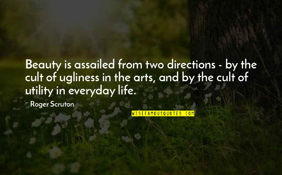 Art In Everyday Life Quotes By Roger Scruton: Beauty is assailed from two directions - by