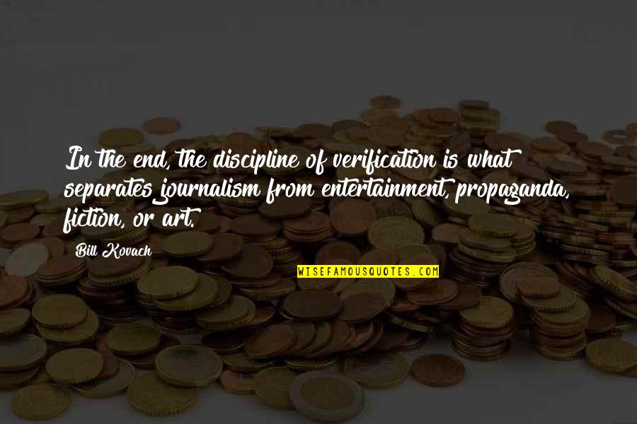 Art In Quotes By Bill Kovach: In the end, the discipline of verification is