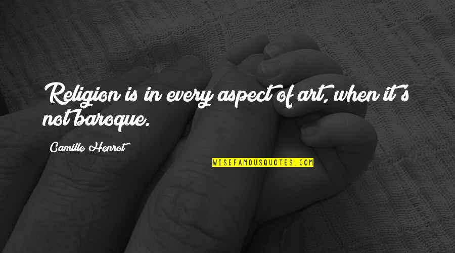 Art In Quotes By Camille Henrot: Religion is in every aspect of art, when