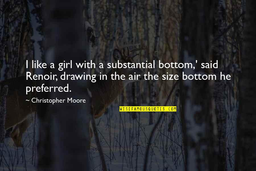 Art In Quotes By Christopher Moore: I like a girl with a substantial bottom,'