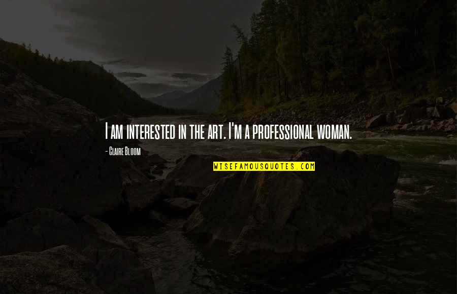Art In Quotes By Claire Bloom: I am interested in the art. I'm a