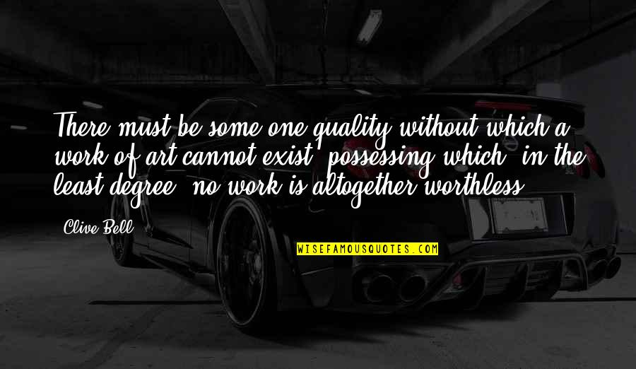 Art In Quotes By Clive Bell: There must be some one quality without which